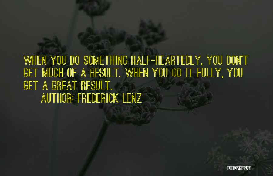 Half Heartedly Quotes By Frederick Lenz