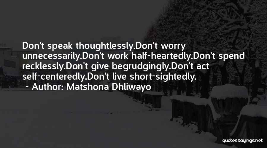 Half Heartedly Quotes By Matshona Dhliwayo