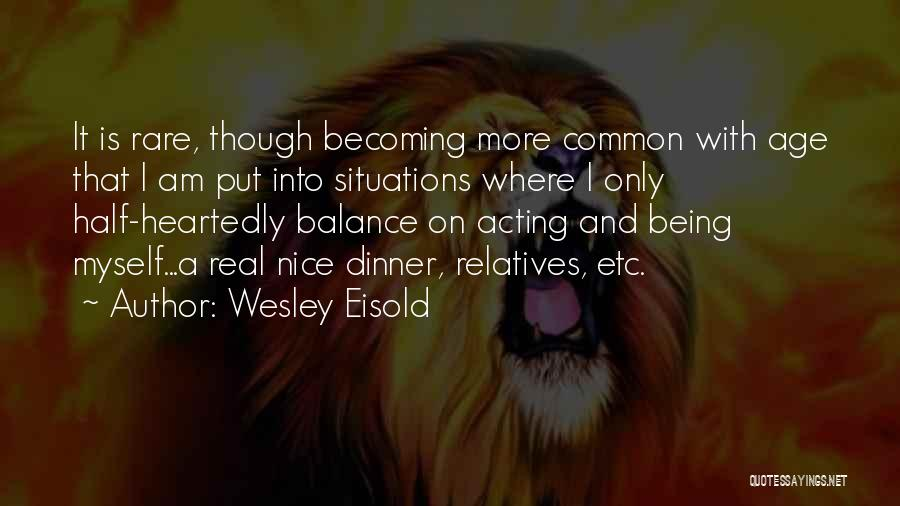 Half Heartedly Quotes By Wesley Eisold