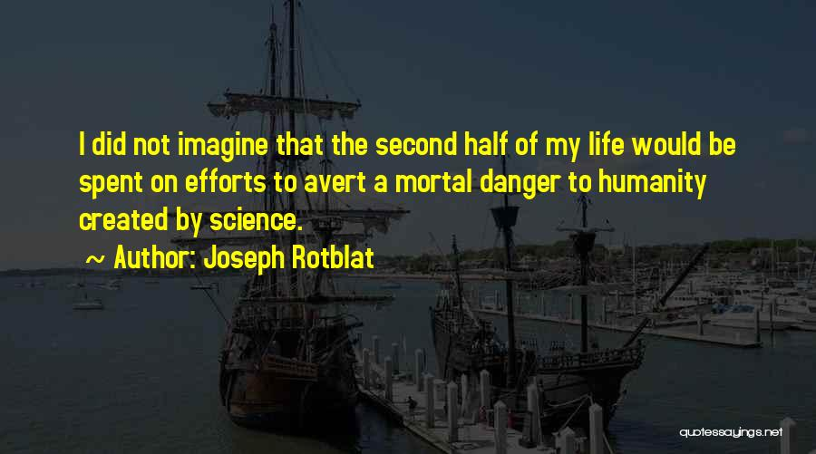 Half Life 2 Quotes By Joseph Rotblat