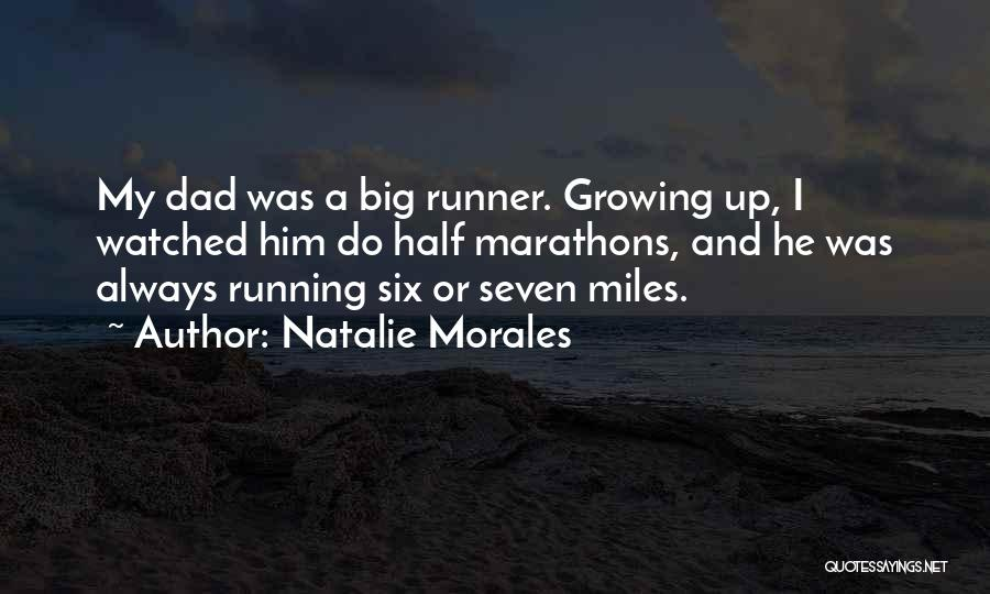 Half Marathons Quotes By Natalie Morales