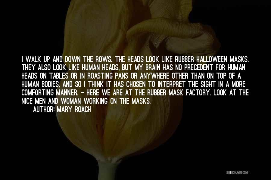 Halloween Masks Quotes By Mary Roach
