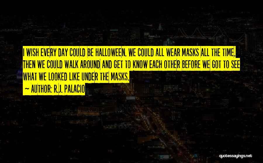 Halloween Masks Quotes By R.J. Palacio