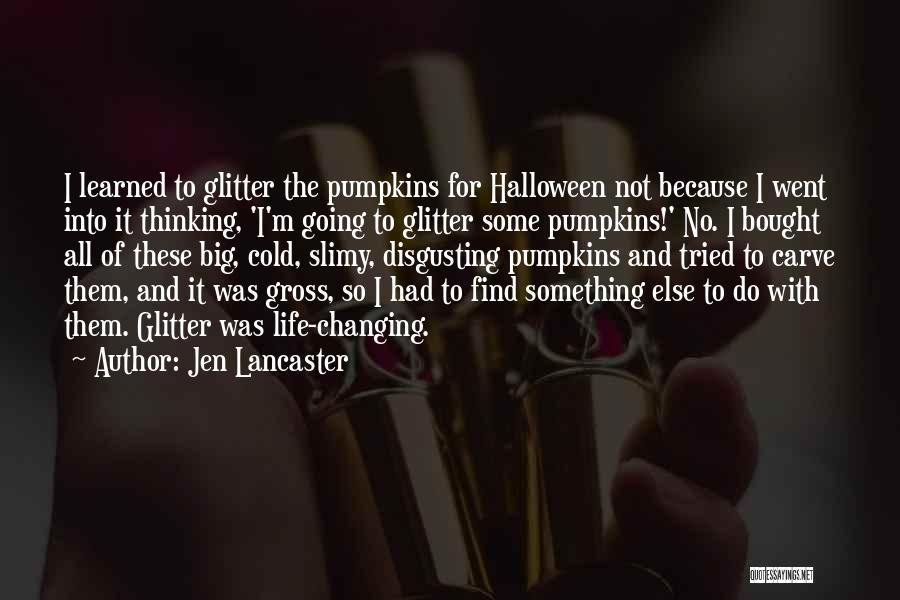 Halloween Pumpkins Quotes By Jen Lancaster