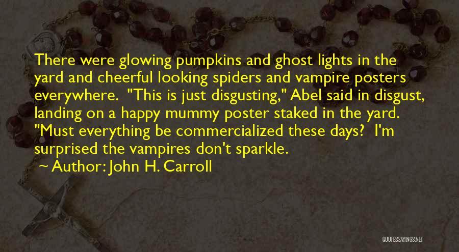 Halloween Pumpkins Quotes By John H. Carroll