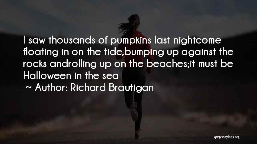 Halloween Pumpkins Quotes By Richard Brautigan