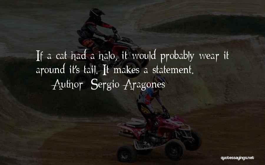 Halo 4 Quotes By Sergio Aragones