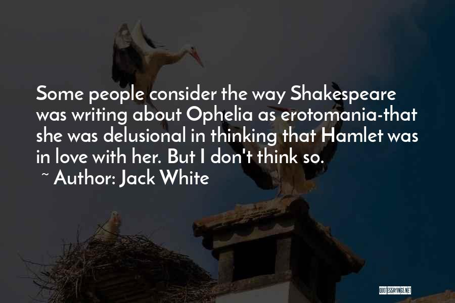 Hamlet And Ophelia's Love Quotes By Jack White