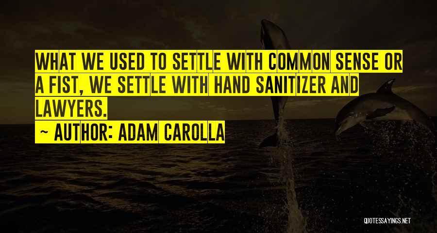 Hand Sanitizer Quotes By Adam Carolla
