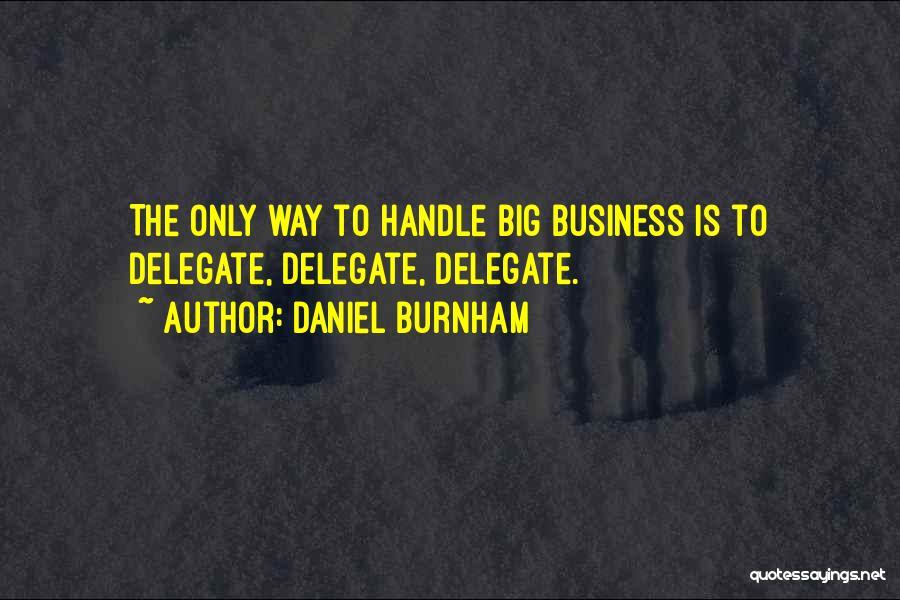 Handle Business Quotes By Daniel Burnham