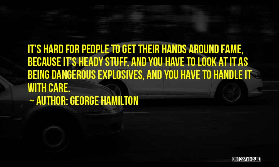 Handle With Care Quotes By George Hamilton