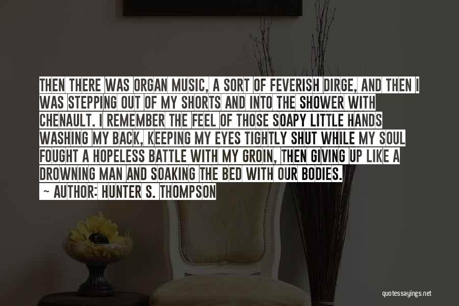 Hands And Music Quotes By Hunter S. Thompson