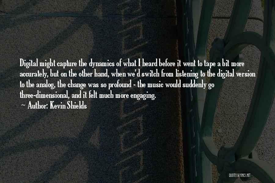 Hands And Music Quotes By Kevin Shields