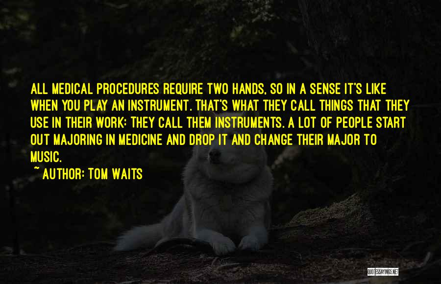 Hands And Music Quotes By Tom Waits
