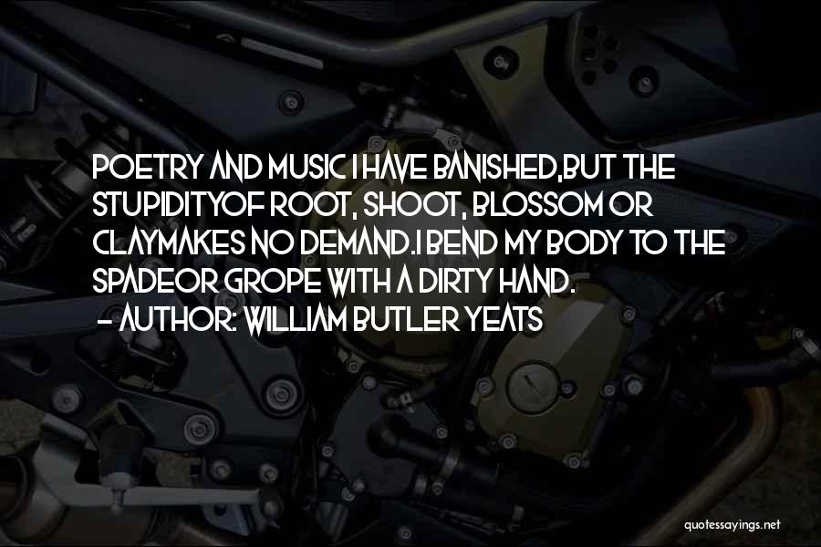 Hands And Music Quotes By William Butler Yeats