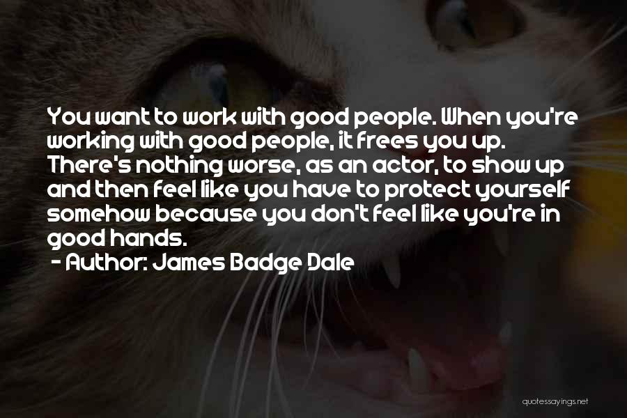 Hands And Work Quotes By James Badge Dale