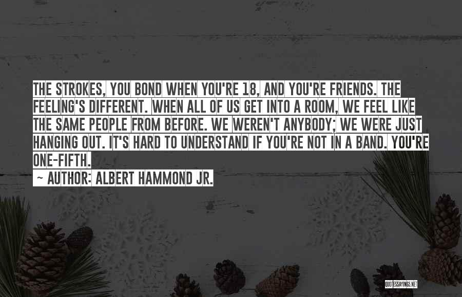 Hanging Out With Best Friends Quotes By Albert Hammond Jr.