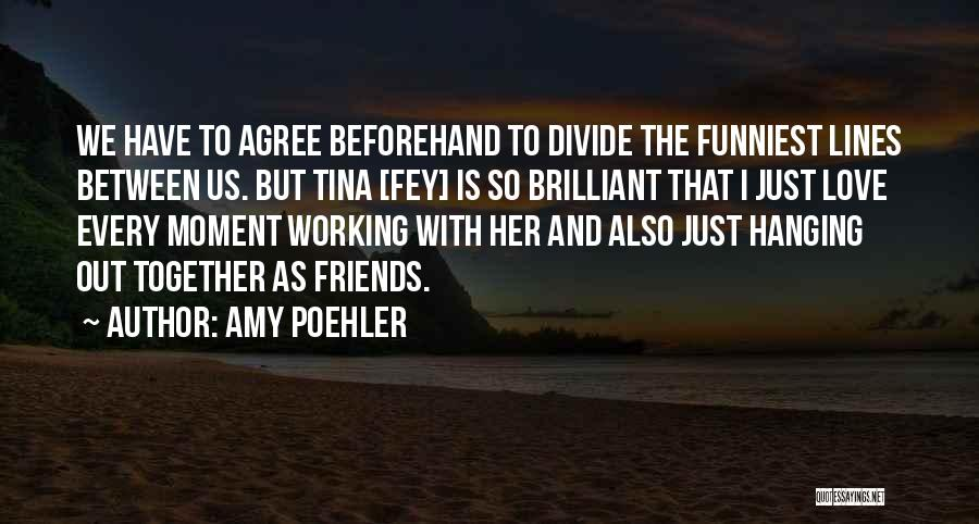 Hanging Out With Best Friends Quotes By Amy Poehler