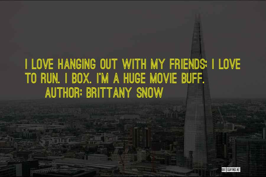 Hanging Out With Best Friends Quotes By Brittany Snow
