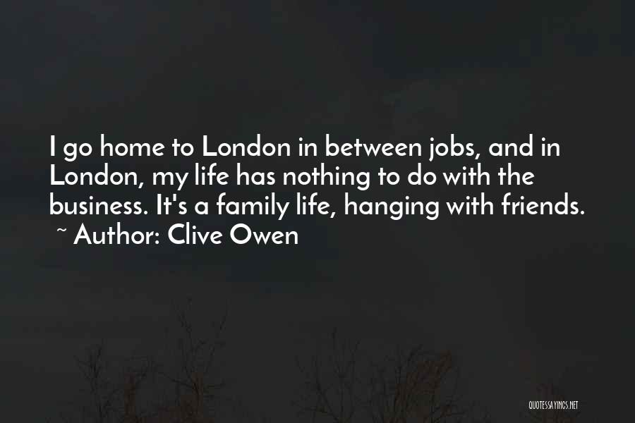 Hanging Out With Best Friends Quotes By Clive Owen