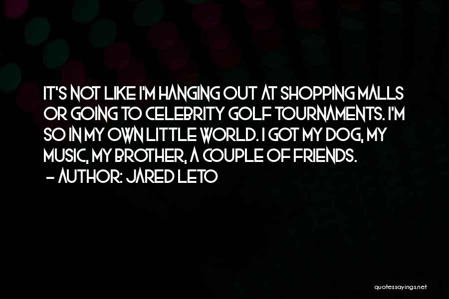 Hanging Out With Best Friends Quotes By Jared Leto