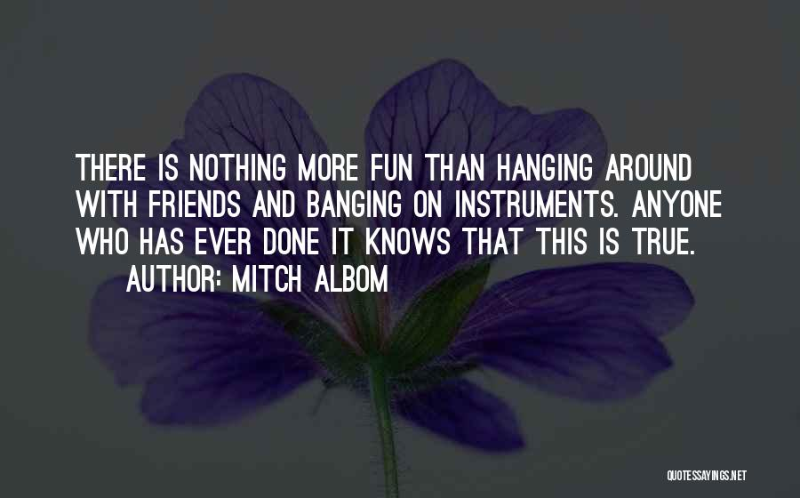 Hanging Out With Best Friends Quotes By Mitch Albom
