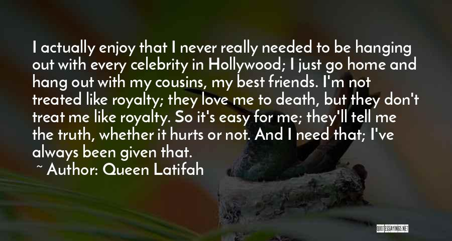 Hanging Out With Best Friends Quotes By Queen Latifah