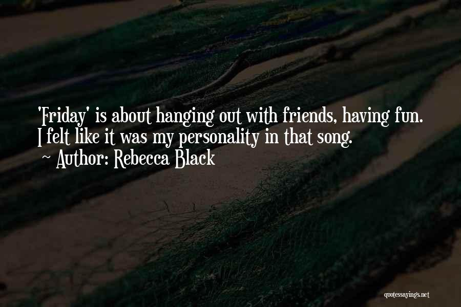 Hanging Out With Best Friends Quotes By Rebecca Black