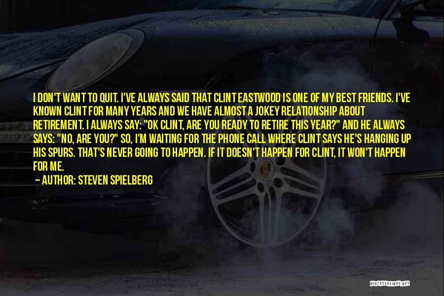 Hanging Out With Best Friends Quotes By Steven Spielberg