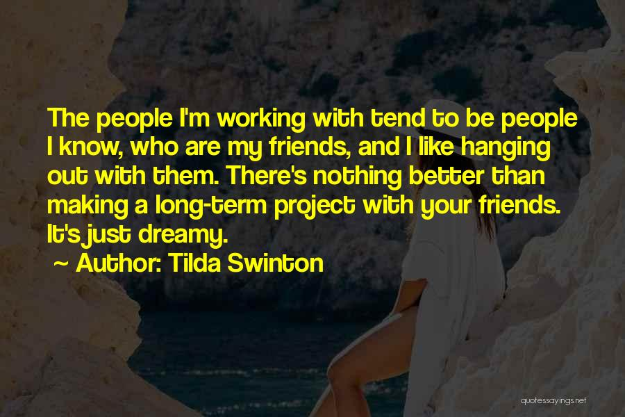 Hanging Out With Best Friends Quotes By Tilda Swinton