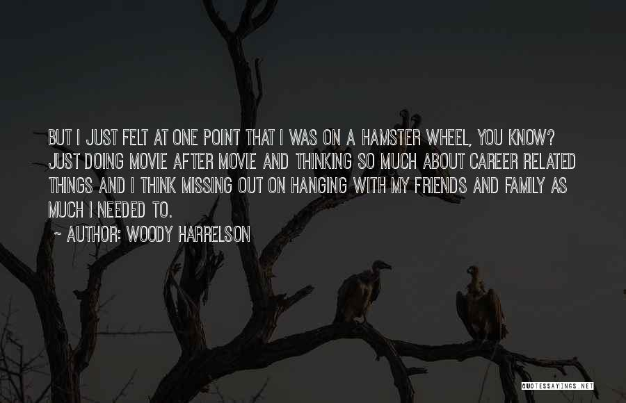 Hanging Out With Best Friends Quotes By Woody Harrelson