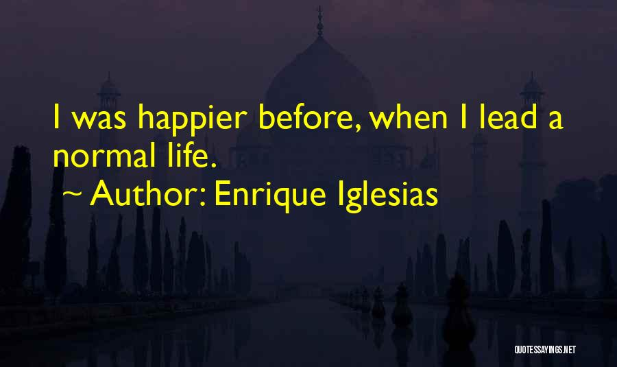 Happier Than Before Quotes By Enrique Iglesias