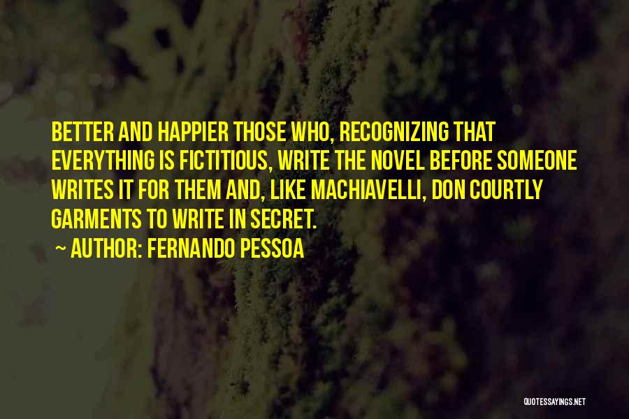 Happier Than Before Quotes By Fernando Pessoa