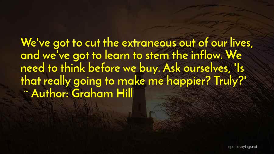 Happier Than Before Quotes By Graham Hill
