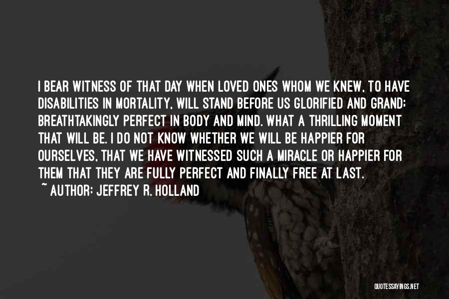Happier Than Before Quotes By Jeffrey R. Holland