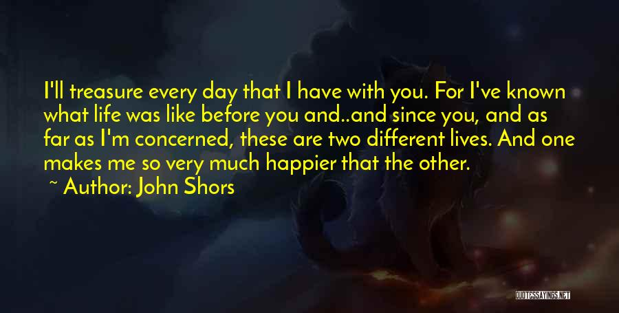 Happier Than Before Quotes By John Shors