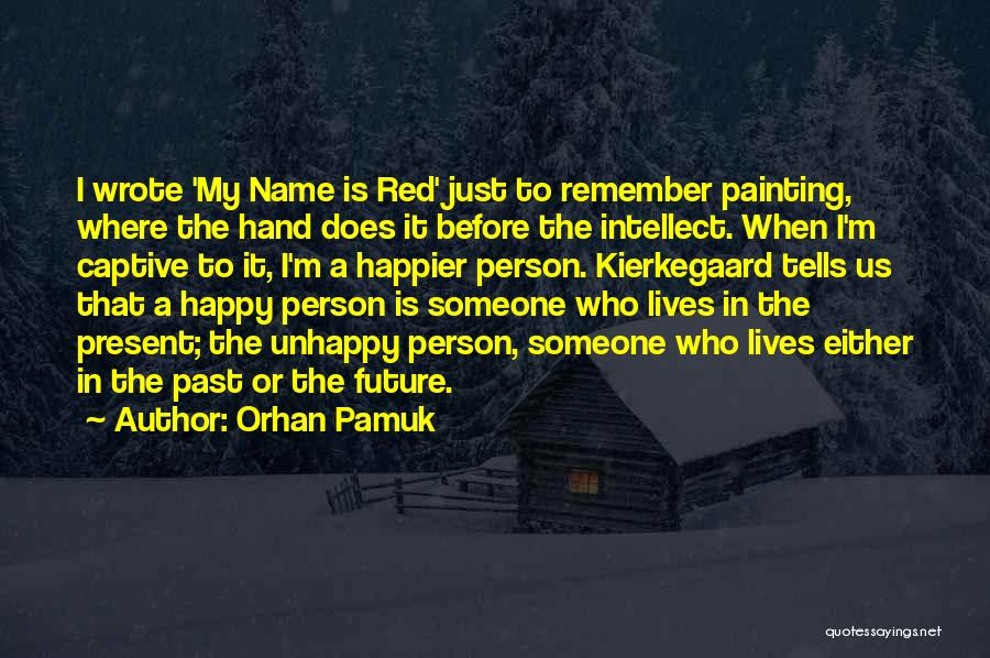 Happier Than Before Quotes By Orhan Pamuk