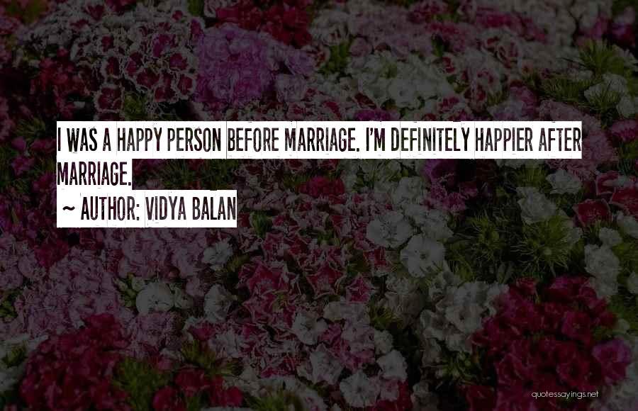 Happier Than Before Quotes By Vidya Balan