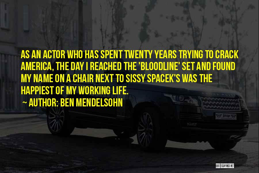 Happiest Day Of My Life Quotes By Ben Mendelsohn