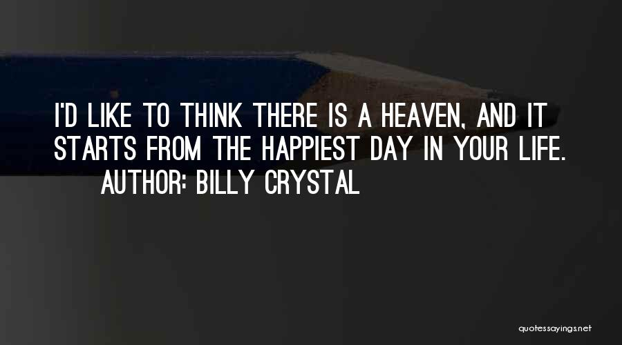 Happiest Day Of My Life Quotes By Billy Crystal