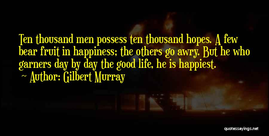 Happiest Day Of My Life Quotes By Gilbert Murray