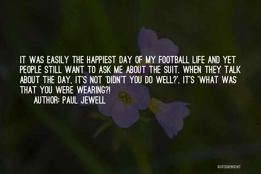 Happiest Day Of My Life Quotes By Paul Jewell