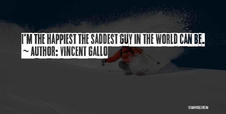 Happiest Guy In The World Quotes By Vincent Gallo
