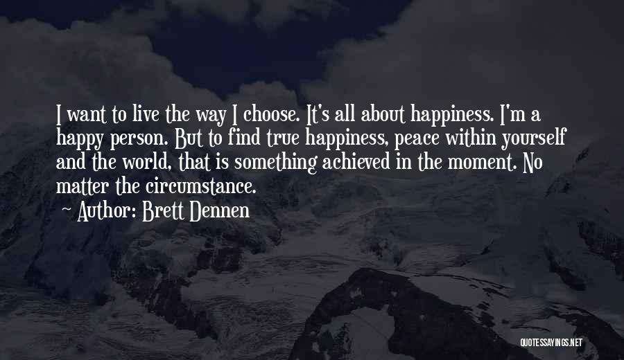 Happiness Achieved Quotes By Brett Dennen