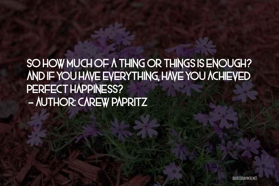 Happiness Achieved Quotes By Carew Papritz