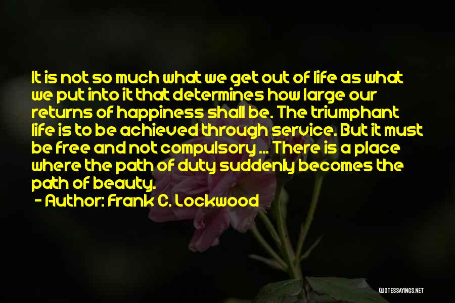 Happiness Achieved Quotes By Frank C. Lockwood