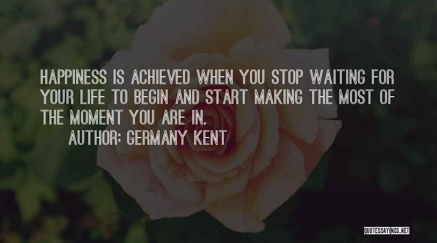 Happiness Achieved Quotes By Germany Kent