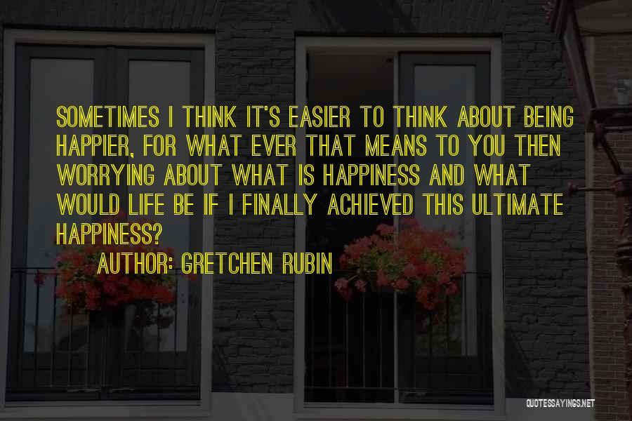 Happiness Achieved Quotes By Gretchen Rubin