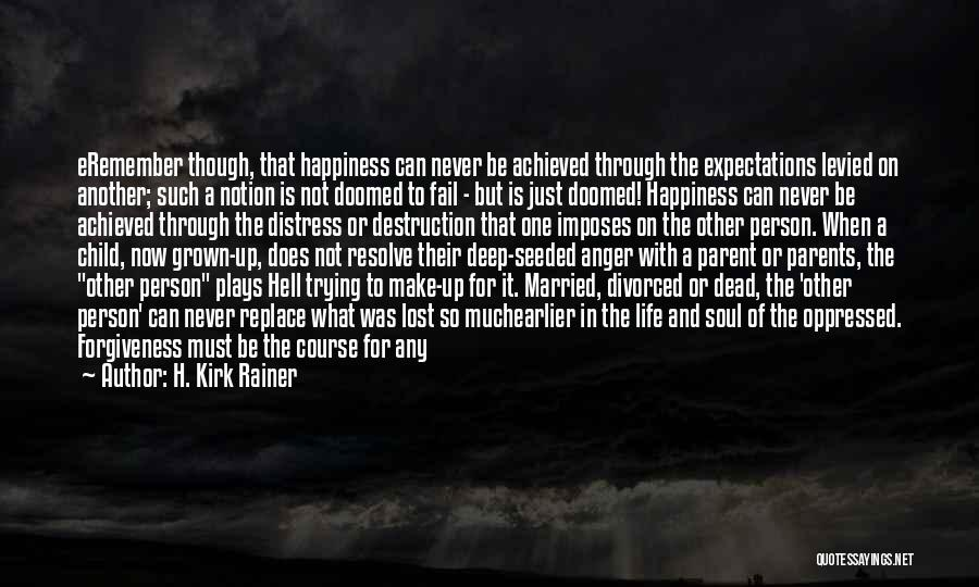 Happiness Achieved Quotes By H. Kirk Rainer