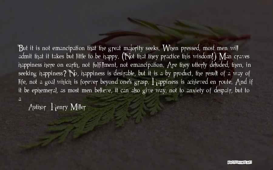 Happiness Achieved Quotes By Henry Miller